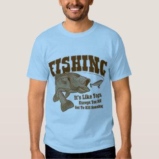Fishing: It's like Yoga, except you kill something Shirts