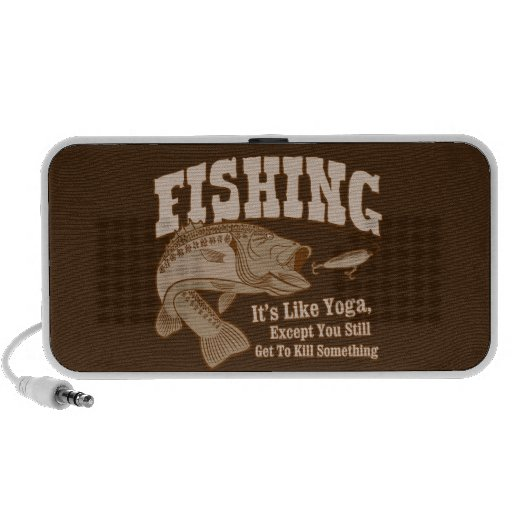 Fishing: It's like Yoga, except you kill something Speaker System