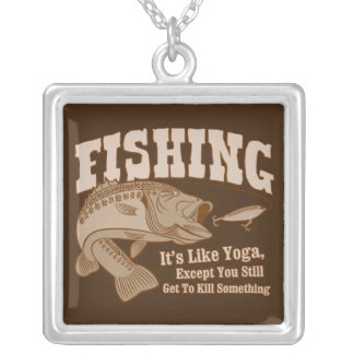 Fishing: It's like Yoga, except you kill something Square Pendant Necklace