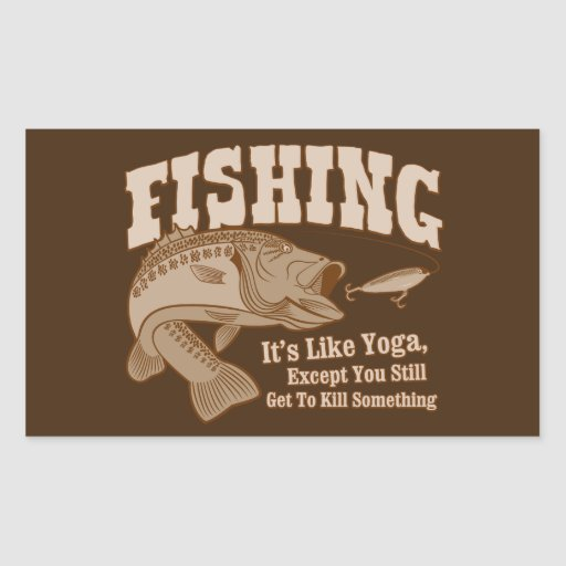 Fishing: It's like Yoga, except you kill something Rectangle Sticker