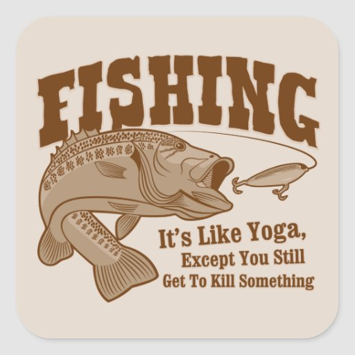 Fishing: It's like Yoga, except you kill something Square Stickers