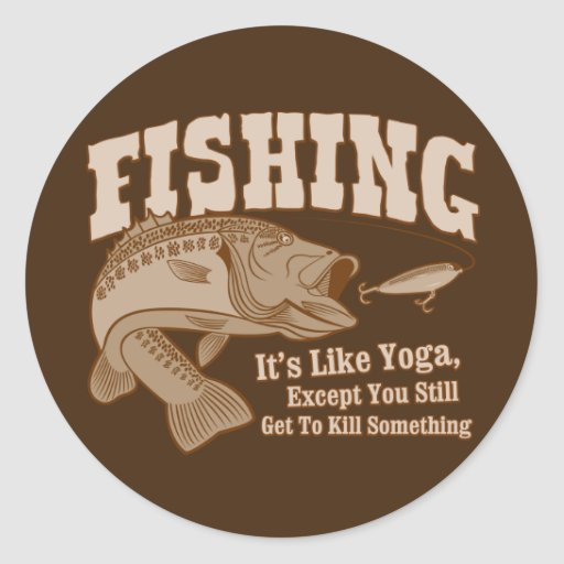 Fishing: It's like Yoga, except you kill something Stickers