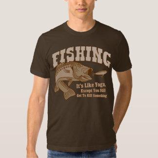 Fishing: It's like Yoga, except you kill something T-shirt