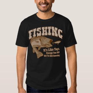 Fishing: It's like Yoga, except you kill something Tee Shirt