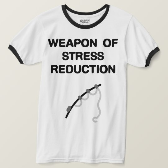 Fishing. Weapon of Stress Reduction Humourous Tee