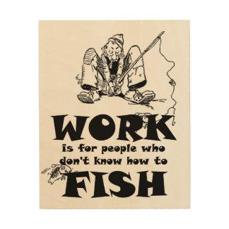 Fishing Work Funny Wood Art