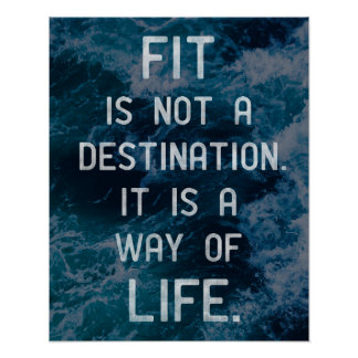 'Fit is not a destination. It is a way of life.' Poster