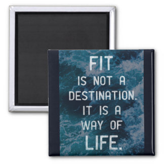 'Fit is not a destination. It is a way of life.' Square Magnet