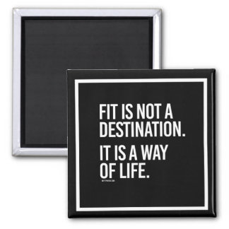 Fit is not a destination - It's a way of life -    Square Magnet