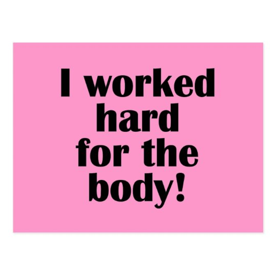 Fitness I Worked Hard For The Body Postcard