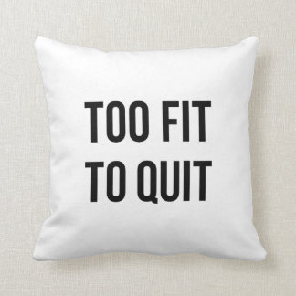 Fitness Motivational Quote Too Fit Black White Cushion