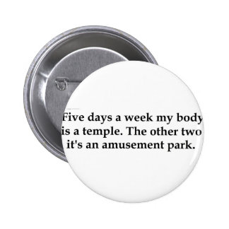 Five days a week my body is a temple........... 6 cm round badge