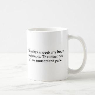 Five days a week my body is a temple........... coffee mug