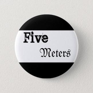 Five Meters 6 Cm Round Badge