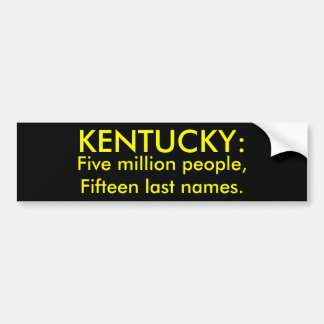Five million people,Fifteen last names., KENTUCKY: Bumper Sticker