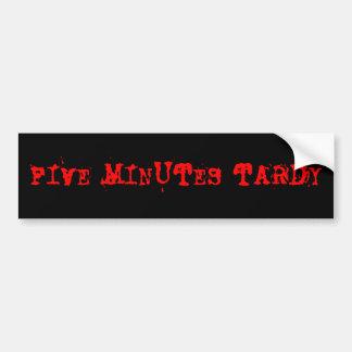 FIVE MINUTES TARDY CAR BUMPER STICKER