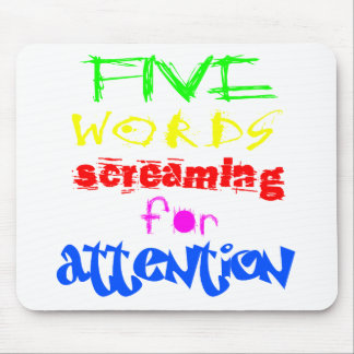 Five Words Screaming For Attention Mousepads