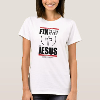 Fix Your Eyes on Jesus T-Shirt