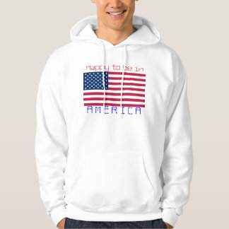 FLAG USA, Happy to be in  AMERICA Hoodie