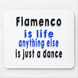 Flamenco is life anything else is just a Dance Mousepad