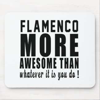 Flamenco more awesome than whatever it is you do ! mouse pad