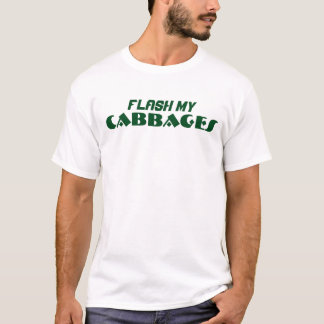 Flash My Cabbages T-Shirt