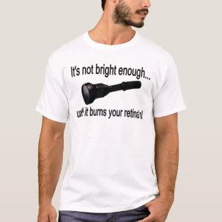 "Flashlight ""It's not bright enough!"" T-Shirt"