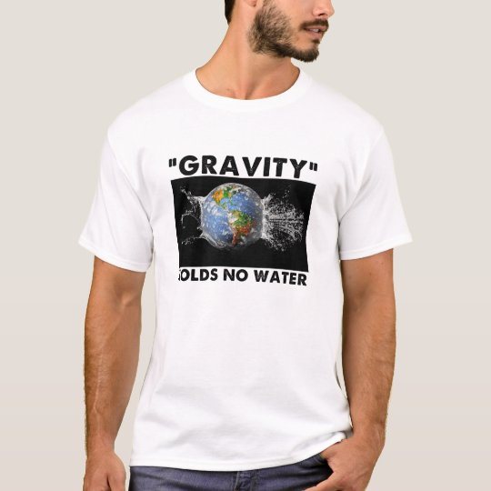 Flat Earth Designs - GRAVITY HOLDS NO WATER