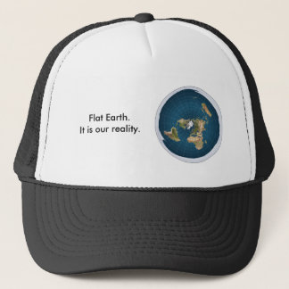 Flat Earth Hat. It is our reality. Trucker Hat
