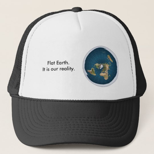 Flat Earth Hat. It is our reality. Trucker