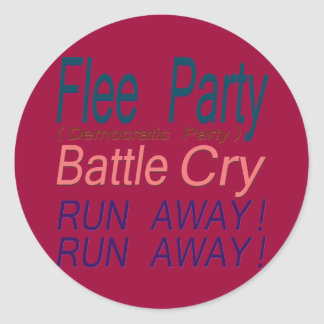 Flee Party (Democratic Party) Battle Cry_RUN AWAY! Round Sticker