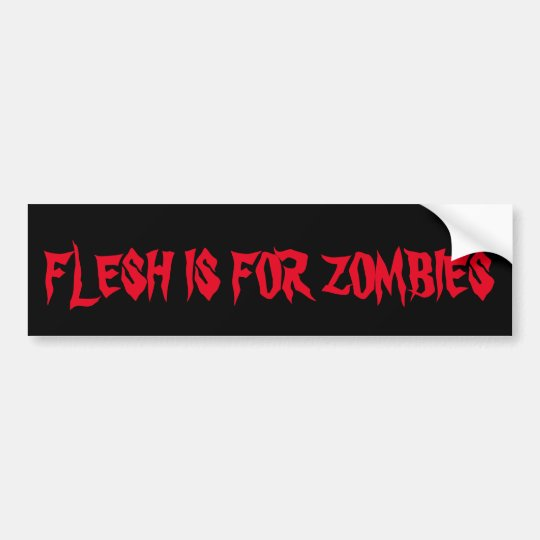 FLESH IS FOR ZOMBIES BUMPER STICKER