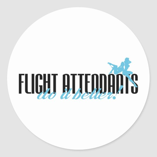 Flight Attendants Do It Better! Classic Round Sticker