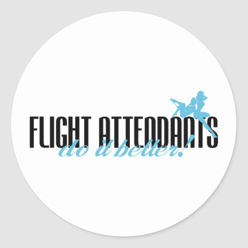 Flight Attendants Do It Better! Round Sticker