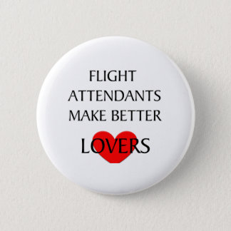 Flight Attendants Make Better Lovers 6 Cm Round Badge