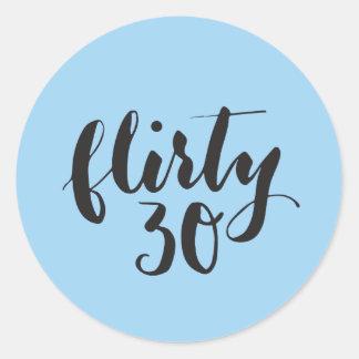 Flirty 30 Script Funny Birthday Classic Round Sticker