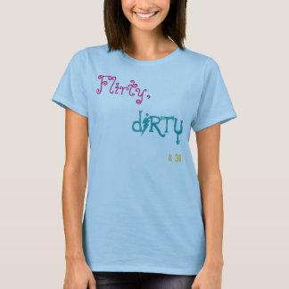 Flirty,dirty&30. T-Shirt