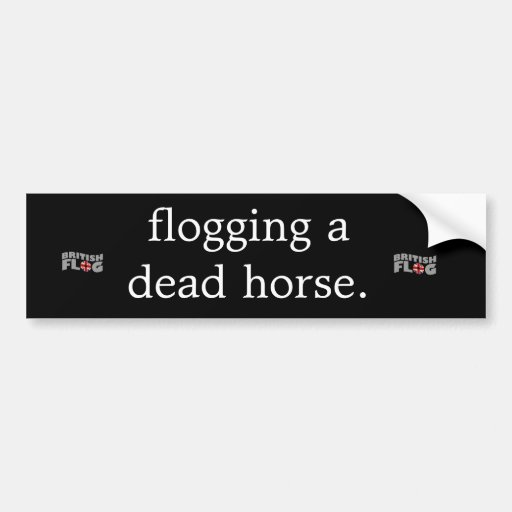 Flogging a dead horse - Brit phrases Bumper Stickers