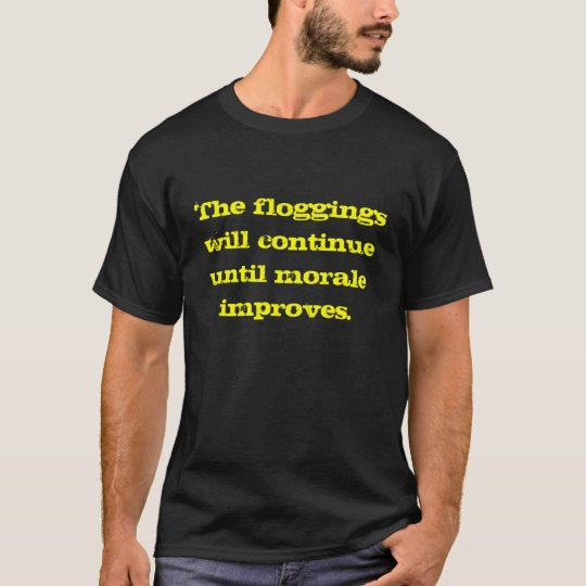 Flogging for Better Morale T-Shirt