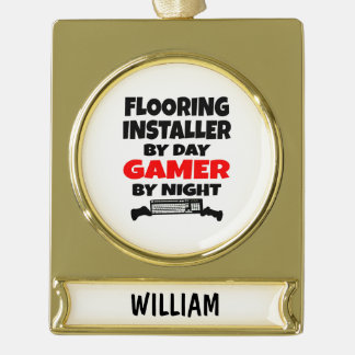 Flooring Installer by Day Gamer by Night Gold Plated Banner Ornament
