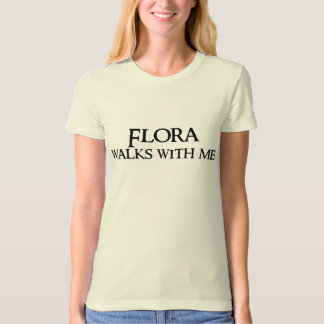 Flora Walks With Me T-shirts