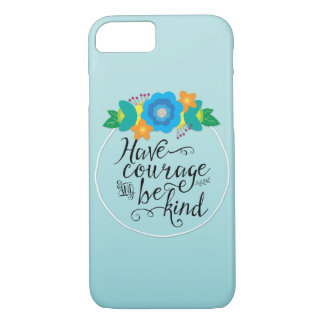 Floral Have Courage and Be Kind blue iPhone 7 Case