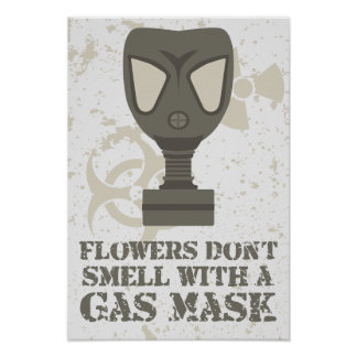 Flowers don't smell with a gas mask poster