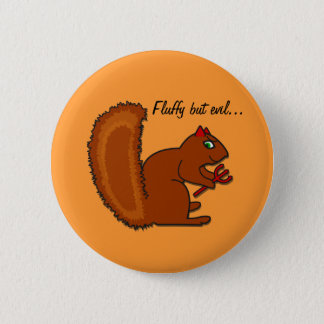 Fluffy but evil... 6 cm round badge
