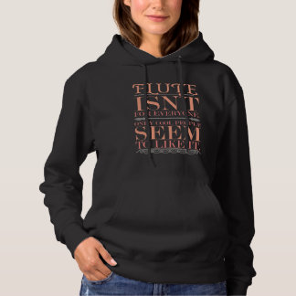 Flute isn't for Everyone Only Cool People Hoodie