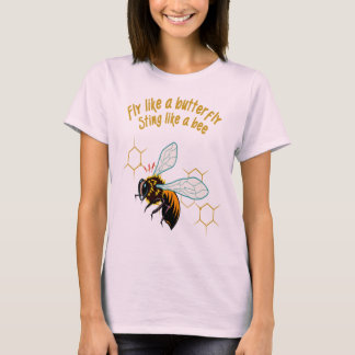 Fly like a butterfly sting like a bee T-Shirt
