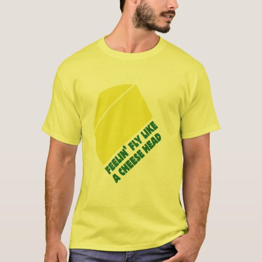 fly like a cheese head T-shirt