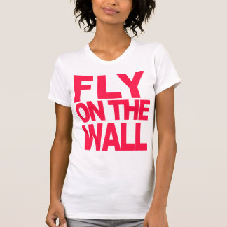 Fly on the Wall Shirt
