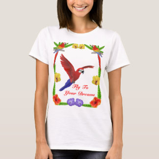 Fly ToYour Dreams -Macaw and Flowers T-Shirt