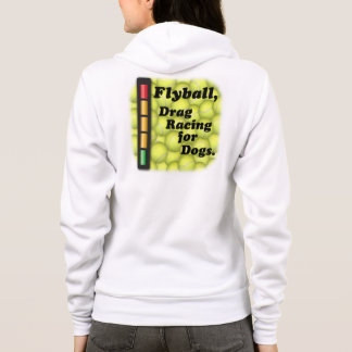 Flyball is Drag Racing for Dogs! Hoodie